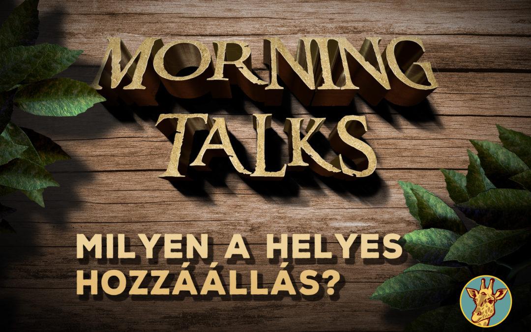 Morning Talks – Mi a helyes hozzáállás?