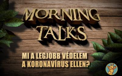Morning Talks – Mi a leghatékonyabb védelem a koronavírus ellen?