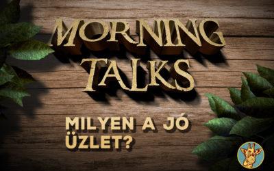 """Morning Talks – Milyen is az a bizonyos """"jó üzlet""""?"""