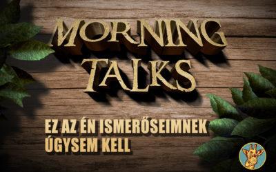 Morning Talks – Az én ismerőseimet ez úgysem érdekli