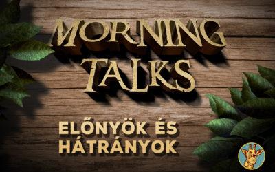 Morning Talks – Beszéljünk előnyökről és hátrányokról!